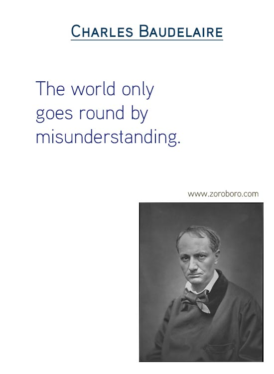 Charles Baudelaire Quotes on Art Quotes, Beauty Quotes, Giving Quotes, Heart Quotes, Literature Quotes, Pleasure Quotes, Soul Quotes & Love Quotes. Charles Baudelaire Philosophy