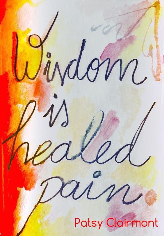 Wisdom is healed pain