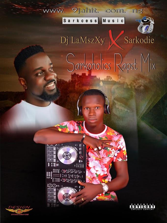 [Mixtape] Dj LaMszXy X Sarkodie - Sarkoholics Rapst Mix (Best Of Sarkodie)