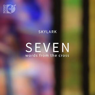 Skylark - Seven words from the cross - Sono Luminus