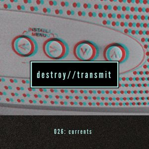 Destroy//Transmit. 026: Currents