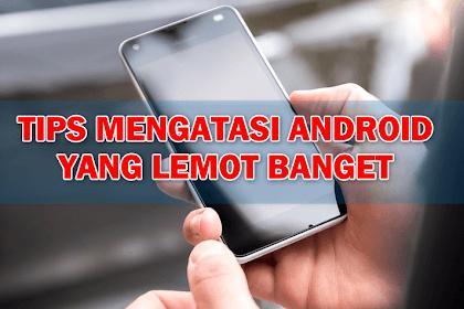 7 Tips Mengatasi Hp Android Lemot saat digunakan dengan Mudah