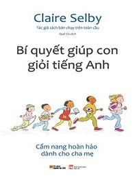 Bí quyết giúp con học giỏi tiếng Anh - Claire Selby
