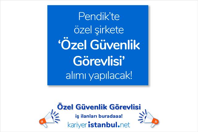 İstanbul Pendik'te özel şirkete güvenlik görevlisi alımı yapılacak. İstanbul Pendik özel güvenlik görevlisi iş ilanları kariyeristanbul.net'te!