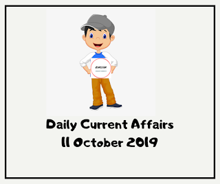 Daily Current Affairs 11 October 2019