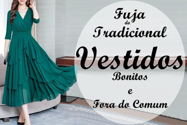 Fuja do Tradicional - Vestidos Bonitos e Fora do Comum
