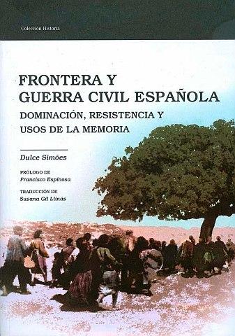 FRONTERA Y GUERRA CIVIL ESPAÑOLA. DOMINACIÓN, RESISTENCIA Y USOS DE LA MEMORIA.