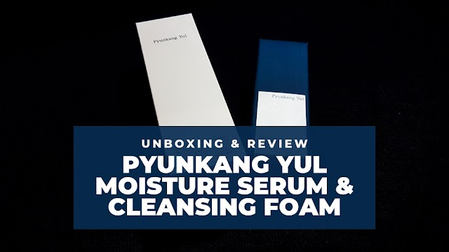 SKIN CARE: Pyunkang Yul Moisture Serum & Cleansing Foam Unboxing and Review