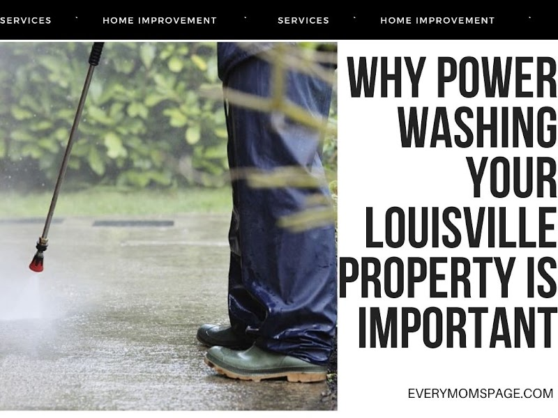 Why Power Washing Your Louisville Property is Important