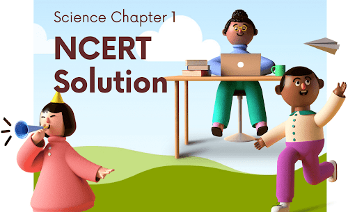 NCERT Solutions For Class 6 Science Chapter 1 -  Class 6 Science Chapter 1