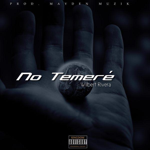 Wilbert Rivera – No Temeré (Single) 2021 (Exclusivo WC)