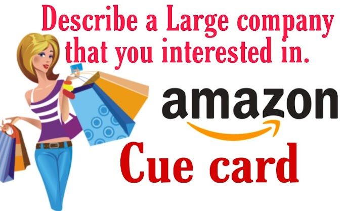 Describe a large company that you interested in cue card