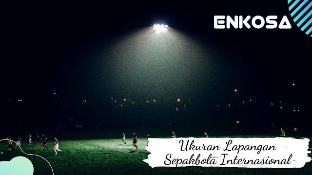 Ukuran Lapangan Sepakbola Internasional Lengkap
