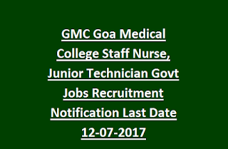 GMC Goa Medical College Staff Nurse, Junior Technician Govt Jobs Recruitment Notification Last Date 12-07-2017