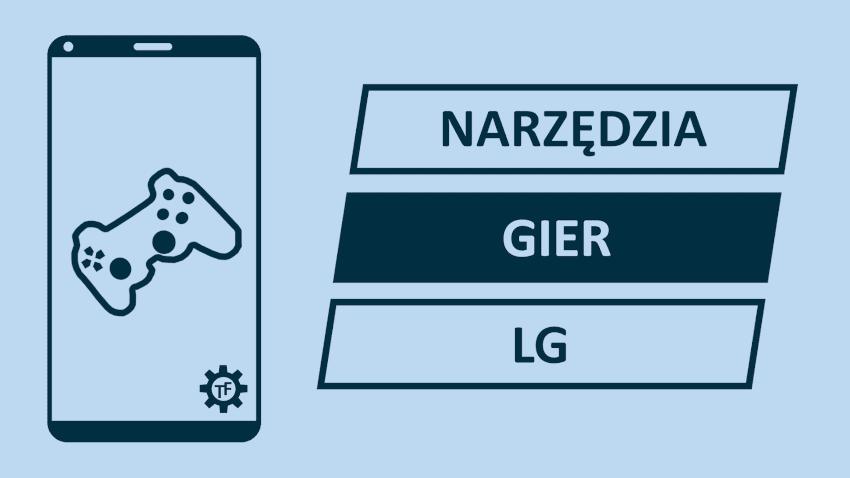 Co to są narzędzia gier na telefonie LG?