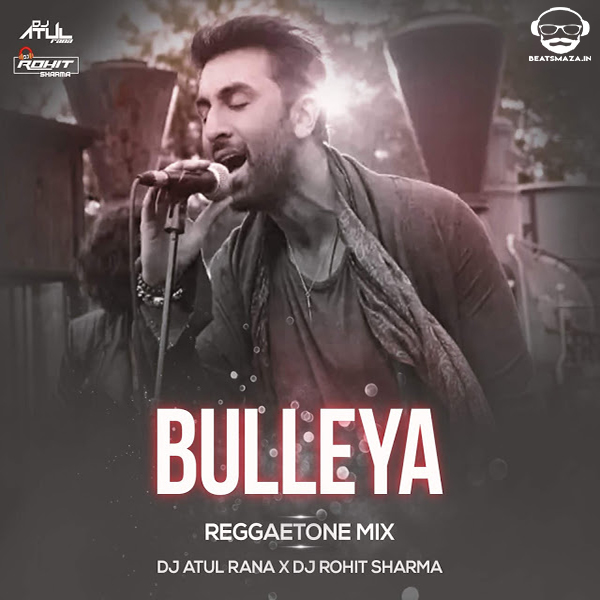 Bulleya ( Raggaeton Mix ) - Dj Atul Rana x Dj Rohit Sharma
