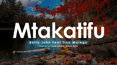 Betty John Ft. Tina Marego - Mtakatifu