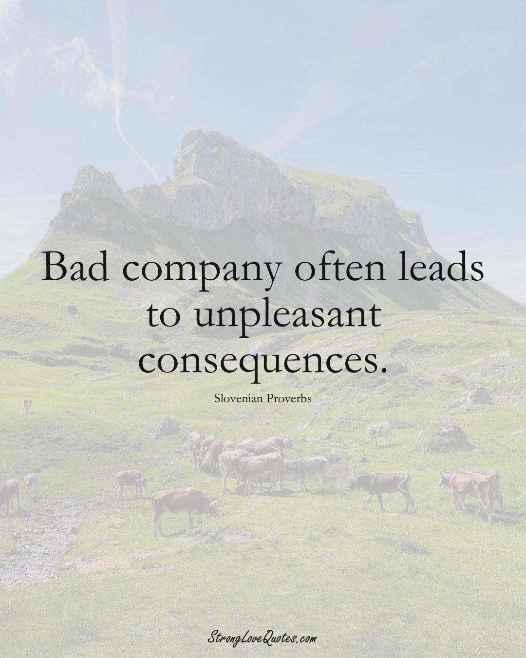 Bad company often leads to unpleasant consequences. (Slovenian Sayings);  #EuropeanSayings