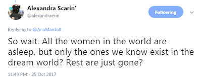 @alexandraerin So wait. All the women in the world are asleep, but only the ones we know exist in the dream world? Rest are just gone?