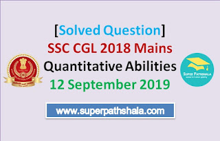 [Solution] SSC CGL 2018 Mains Quantitative Abilities 12 September 2019