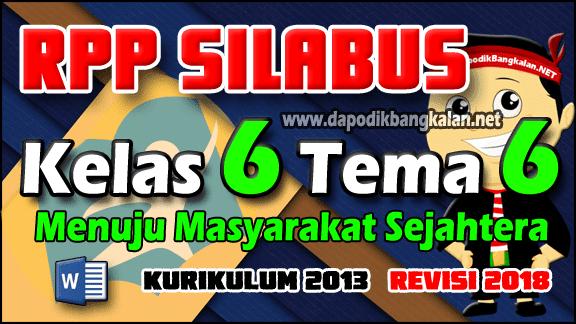 rpp silabus kelas 6 Kurikulum 2013 Revisi 2018 TEMA 6