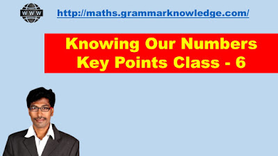 Knowing Our Numbers Key Points Class - 6