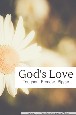 God's love isn't about Valentines and Hallmark cards. It is tougher, broader, bigger than anything we can imagine.