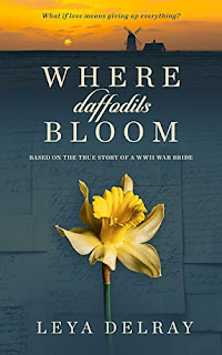 Where Daffodils Bloom - a biographical novel based on the unforgettable true story of a WWII War Bride book advertising by Leya Delray