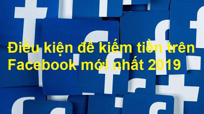 Điều kiện để bật kiếm tiền trên Facebook mới nhất 2019