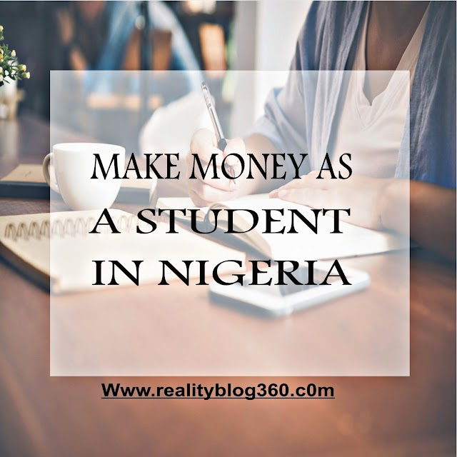 SEE MANY WAYS OF MAKING  MONEY AS A STUDENT IN NIGERIA.