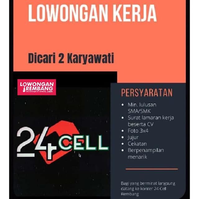 Lowongan Kerja 2 Karyawati 24 Cell Rembang