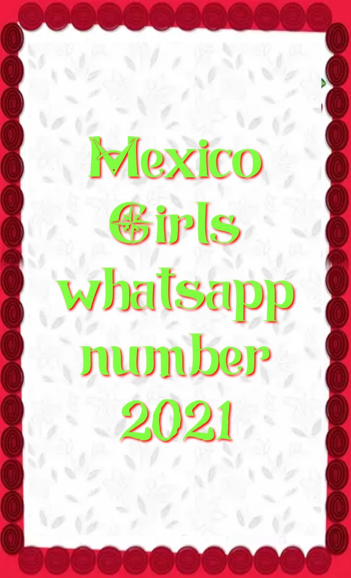 mexico girl whatsapp number 2021, Girl whatsapp number list, mexico single ladies whatsapp numbers, mexico girl whatsapp number Facebook, mexico girl whatsapp number 2021, mexico Girl WhatsApp Group Link 2021, mexico School Girl Facebook id, mexico single ladies whatsapp numbers, mexico WhatsApp group link, mexico whatsapp number girl, mexico whatsapp group,