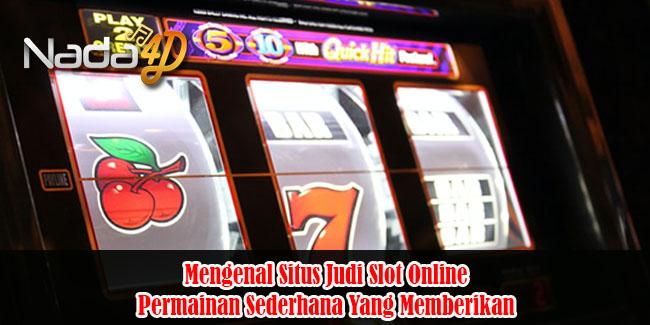 Mengenal Situs Judi Slot Online, Permainan Sederhana Yang Memberikan