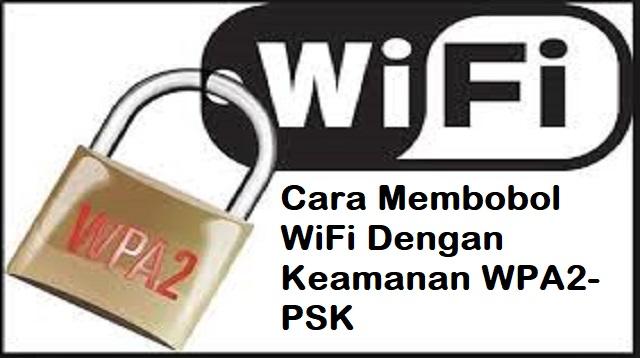 Cara Membobol WiFi Dengan Keamanan WPA2-PSK