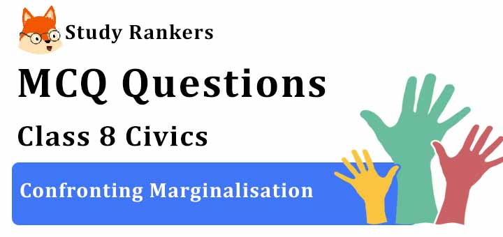 MCQ Questions for Class 8 Civics: Ch 8 Confronting Marginalisation