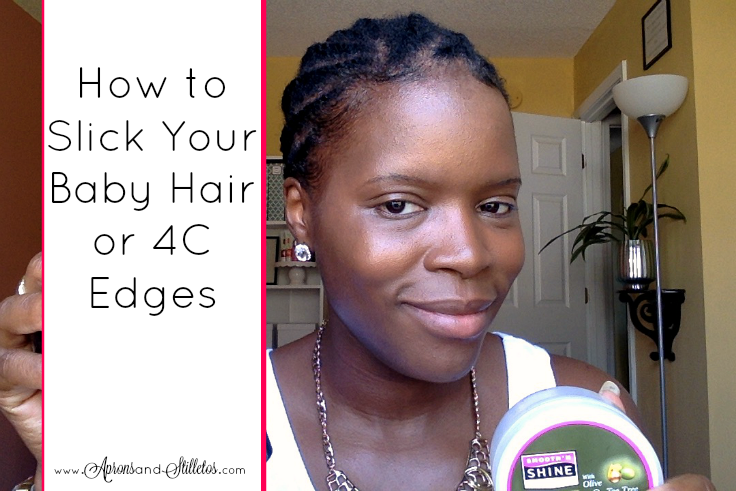 Aprons And Stilletos How To Slick Your Baby Hair Or 4C Edges