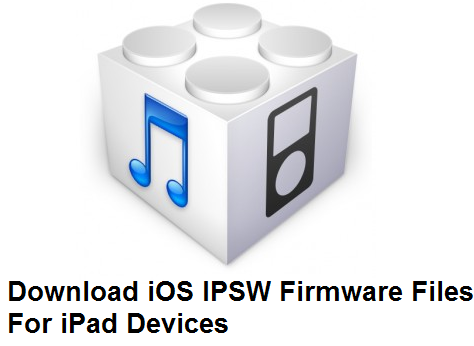 Download iOS IPSW Firmware Files For iPad Devices