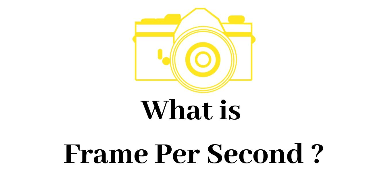 what is frame per second, fps in Still photography, fps in Videography,FPS in time-lapse video