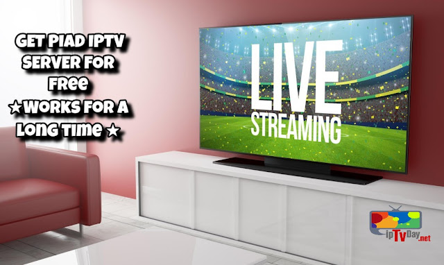 GET PIAD IPTV SERVER FOR free★Works for a long time ★22/12/2017/2018