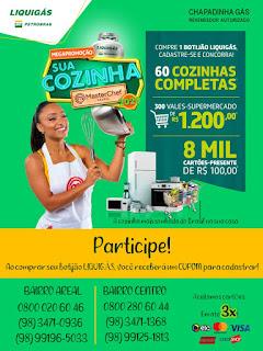LIQUIGAS seu representante legal CHAPADINHA GÁS! Participe da Mega Promoção 'Sua Cozinha Masterchef'