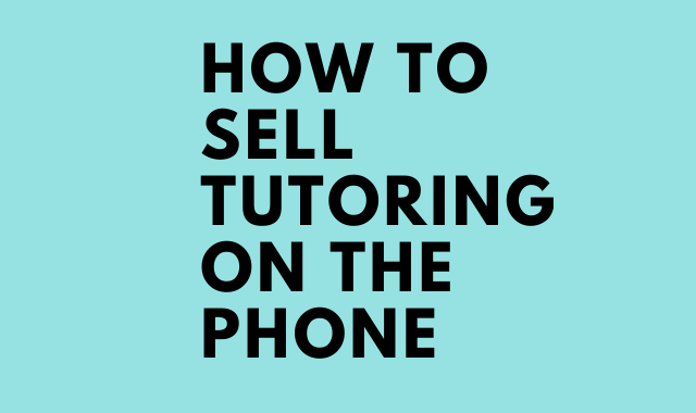 How to Sell Tutoring on the Phone