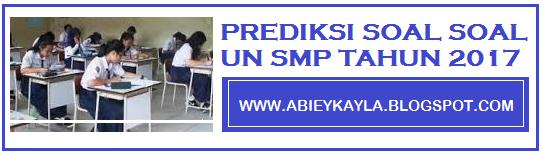 Kisi-kisi dan Prediksi Soal UN SMP 2017 Lengkap Dengan Kunci Jawaban