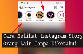 Cara Melihat Instagram Story Orang Lain Tanpa Diketahui