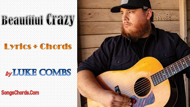 Beautiful Crazy Chords and Lyrics by Luke Combs