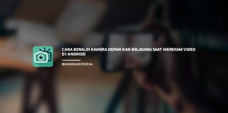 Cara Beralih Kamera Depan dan Belakang saat Merekam Video di Android