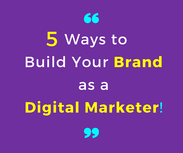 5-ways-to-build-your-brand-as-a-digital-marketer