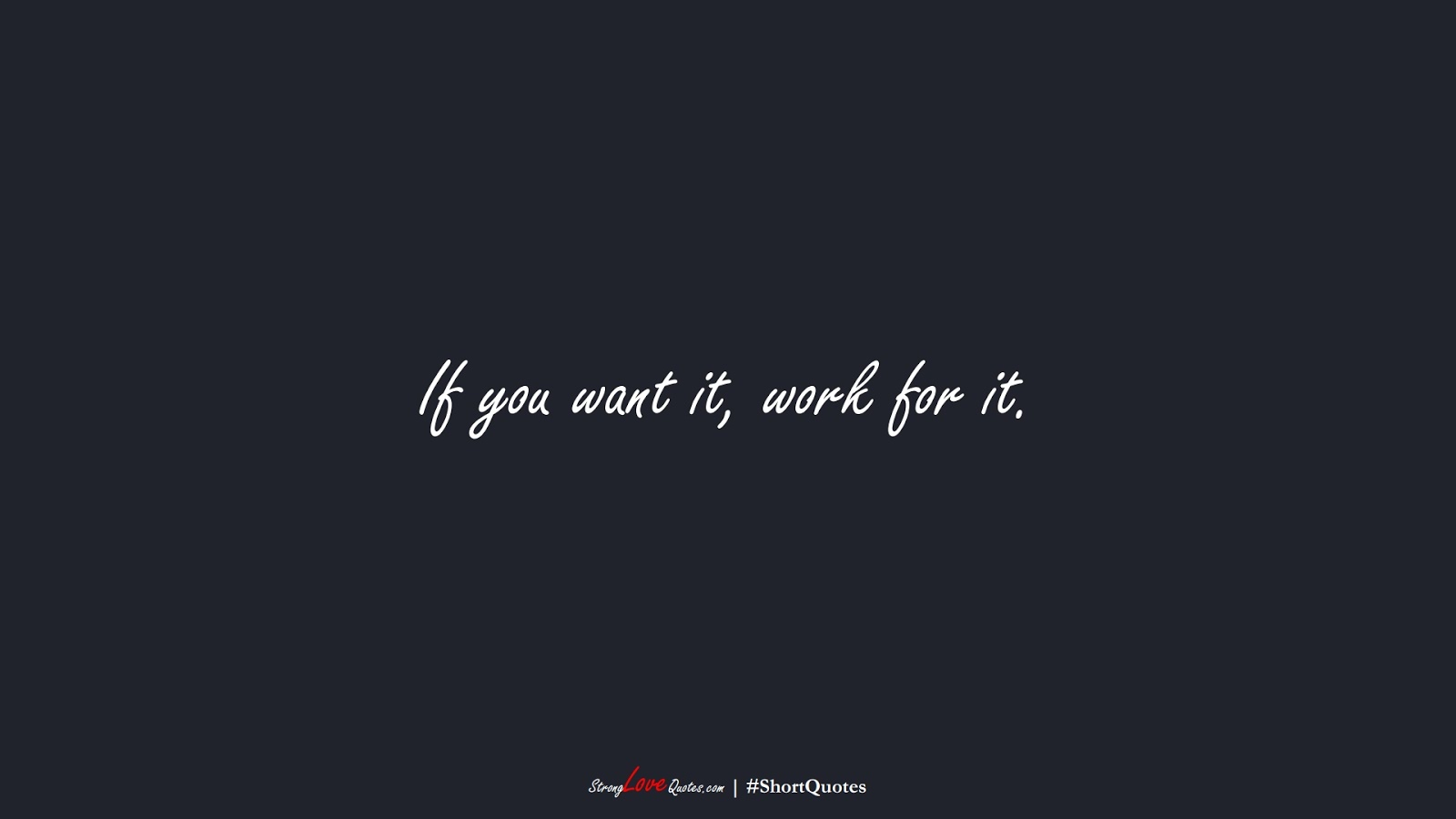 If you want it, work for it.FALSE