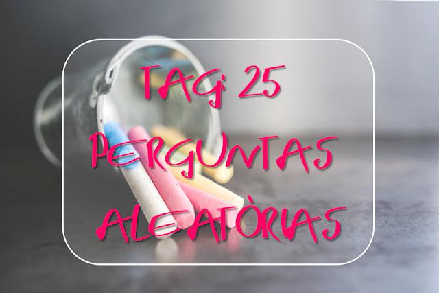Tag: 25 Perguntas Aleatórias