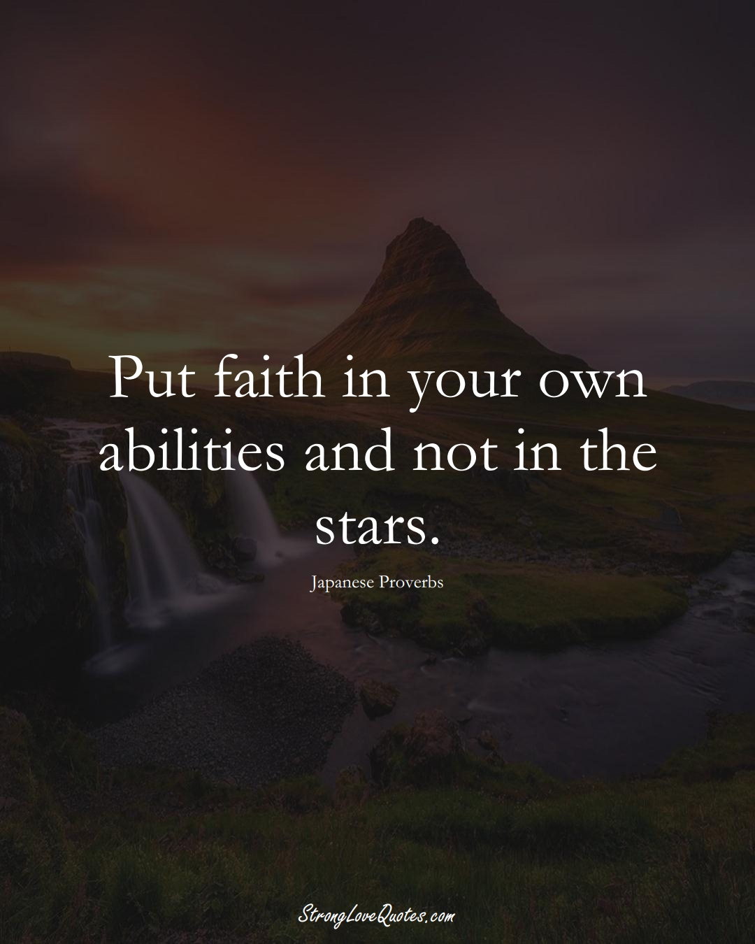 Put faith in your own abilities and not in the stars. (Japanese Sayings);  #AsianSayings
