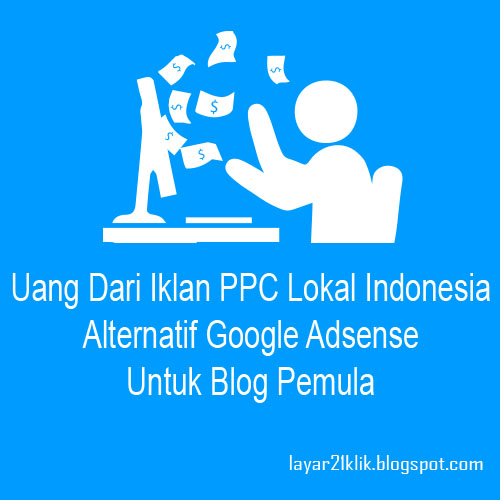 Hasilkan Uang Dari Iklan Ppc Adsense Indonesia Untuk Blog Pemula
